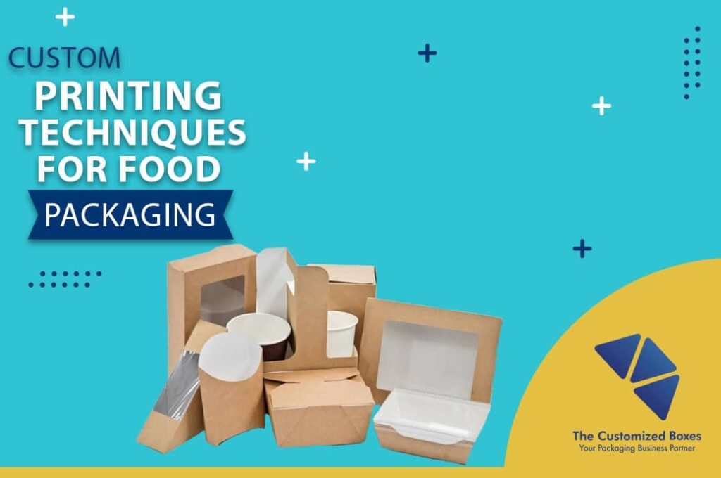 Custom Printing Techniques for Food Packaging
