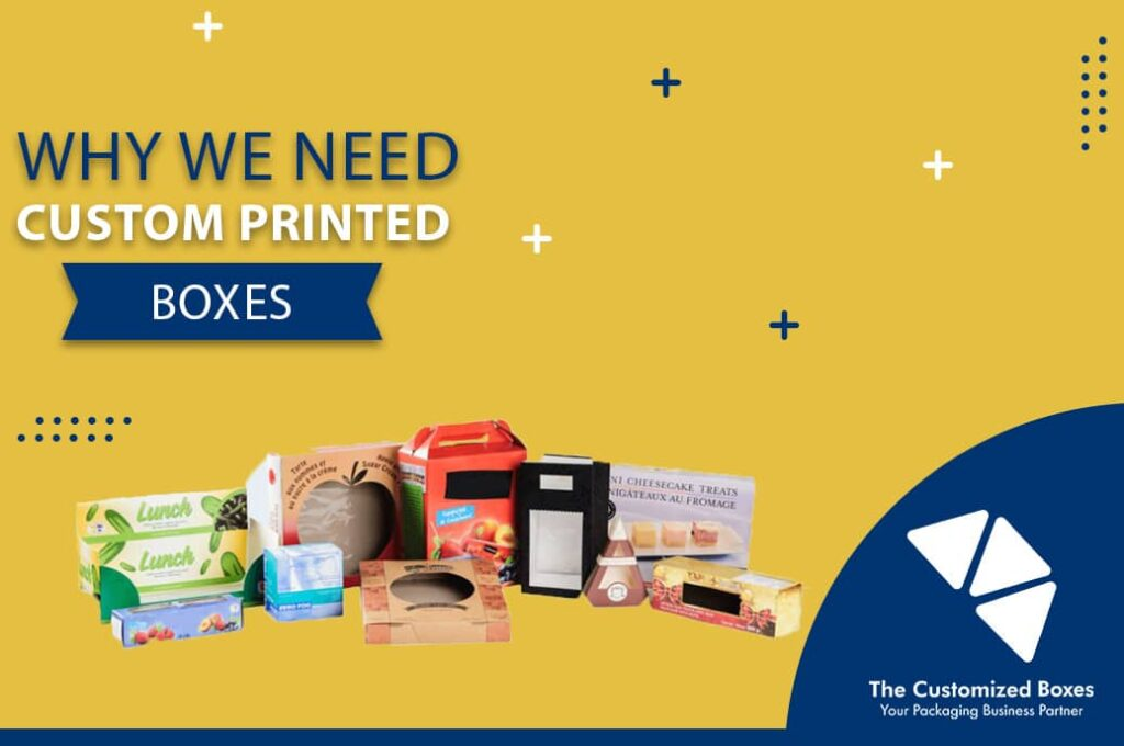 Why we need custom printed boxes