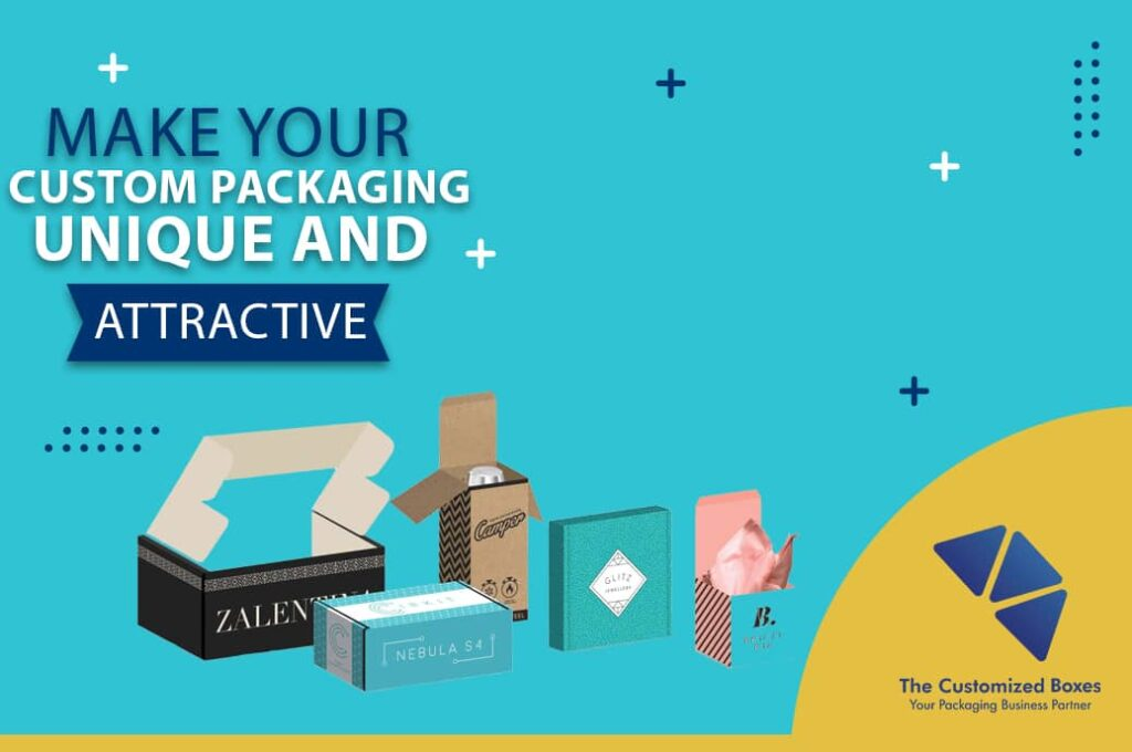 Make Your Custom Packaging Unique and Attractive